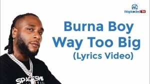Burna Boy - Way Too Big (Lyrics Video)