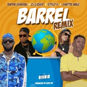 Badda General, Zj Liquid, Stylo G, Shatta Wale, Gold Up – Barrel (Remix)