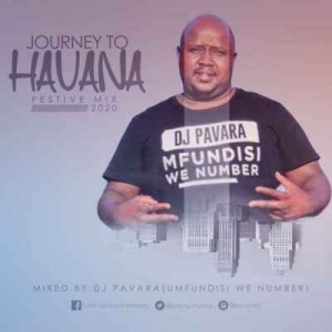 Dj Pavara – Journey to Havana Festive Mix (Mfundisi we Number Session)