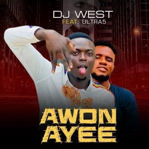 DJ West Ft. Ultra5 – Awon Ayee
