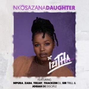 Nkosazana Daughter – Izitha ft. Mpura, Zaba, Teejay, Sir Trill, ThackzinDJ & Josiah De Disciple
