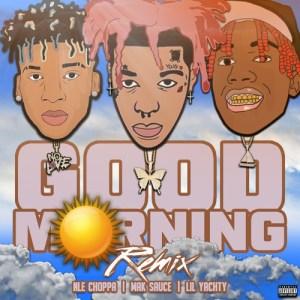 Mak Sauce Ft. Lil Yachty & NLE Choppa - Good Morning (Remix)