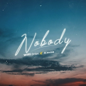 Wiffi Drips – Nobody ft. A Mose