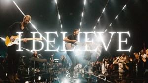 Bethel Music – I Believe (Video)