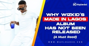 "Why Wizkid ""Made in Lagos"" Album Has Not Been Released [A MUST READ]"