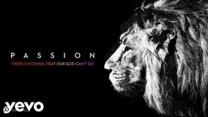 Passion – There's Nothing That Our God Can't Do