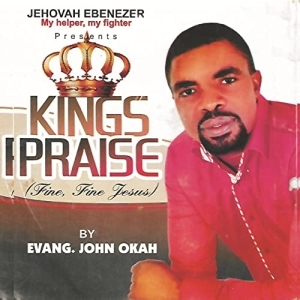 Evang. John Okah - Kings Praise (Album)