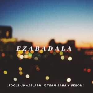 Toolz Umazelaphi, Team Baba & Veroni – Ezabadala