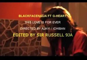 BlackFaceNaija – This Love Ft. G-Heart Aka Uneeq (Music Video)