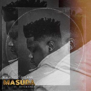 Masuda - Kwanele Ngami ft. Skye Wanda