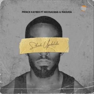 Prince Kaybee – Sbindi Uyabulala ft. Nkosazana & Masuda