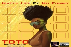 Natty Lee – Toto ft Nii Funny