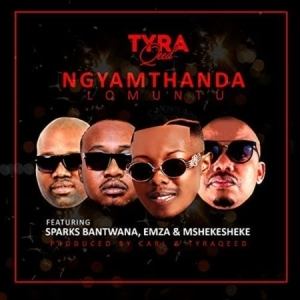 TyraQeed – Ngyamthanda Lomuntu ft Sparks Bantwana, Emza & Mshekesheke