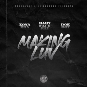Zona Man Ft. Babyface Ray & Doe Boy – Making Luv To It