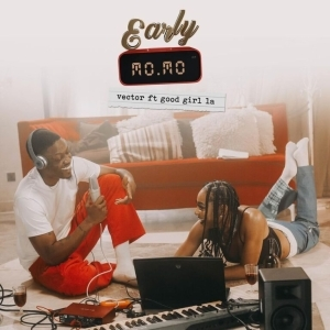Vector – Early Momo Ft. Goodgirl La (video)