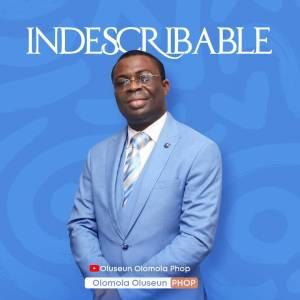 Olomola Oluseun (PHOP) – Indescribable (Live)