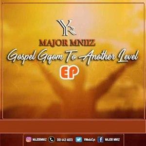 Major Mniiz – Gospel Gqom To Another Level EP