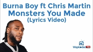 Burna Boy ft Chris Martin - Monsters You Made (Lyrics Video)