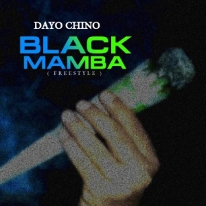 Dayo Chino Ft. Chabba – Black Mamba (Freestyle)