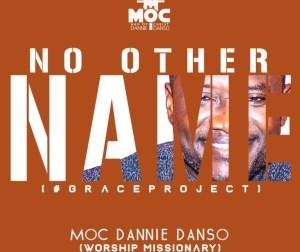 MOC Dannie Danso – No Other Name