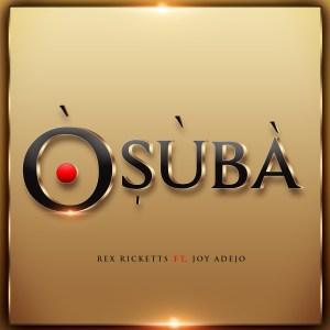 Rex Ricketts – Osuba Ft. Joy Adejo