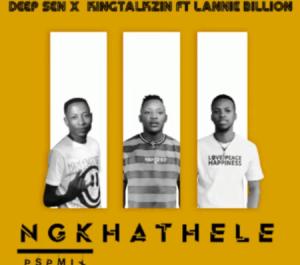 Deep Sen x KingTalkzin – Ngkhathele ft. Lannie Billion