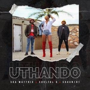 Soa mattrix & Soulful G – Uthando Ft. Shaun 101