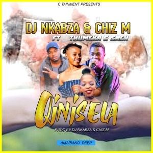DJ Nkabza – Qinisela Ft. Thumeka, Chiz M & Sneh