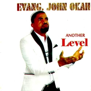 Evang. John Okah - Another Level (Album)