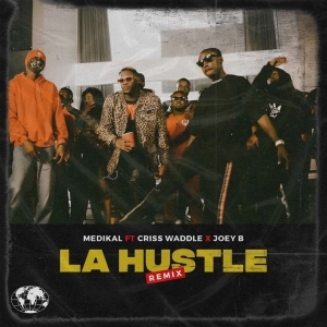 Medikal – La Hustle (Remix) Ft. Criss Waddle, Joey B
