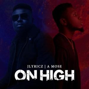 Jlyricz – On High Ft. A Mose
