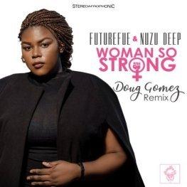 FutureFue, Nuzu Deep – Woman So Strong (Doug Gomez Remix) (EP)