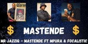 Mr JazziQ – Mastende ft Mpura & Focalistic