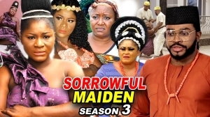 Sorrowful Maiden Season 3 (2020 Nollywood Movie)