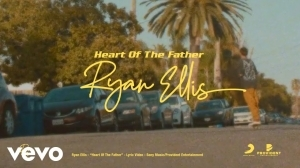 Ryan Ellis – Heart Of The Father (Video)