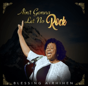 Blessing Airhihen – Ain't Gonna Let No Rock