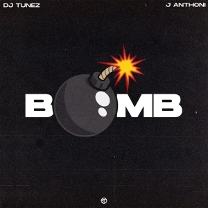 DJ Tunez – Bomb Ft. J. Anthoni