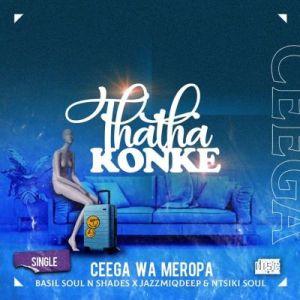 Ceega Wa Meropa ft Basil Soul n Shades, Jazzmiqdeep & Ntsiki Soul – Thatha Konke