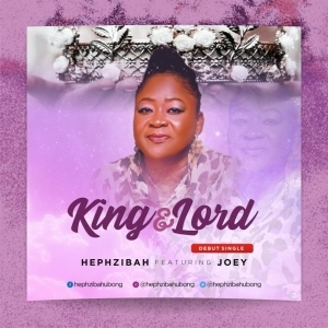 Hephzibah – King & Lord ft. Joey