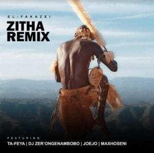 El-Fakazei Featuring Ta-Feya, DJ Zer'omgenambobo, Joejo & Maxhoseni – Zitha (Remix)