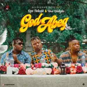 Alleluyah Boyz ft. Umu Obiligbo & Oga Network – God Abeg