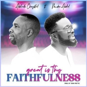 Abolade Chrystal Ft. Mike Abdul – Great Is Thy Faithfulness