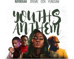 Raybekah – Youths Anthem ft. Dremo x GCN x YungSam