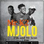 Mr K2 – Mjolo Ft Tsk & Mr Scoo