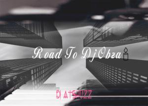 DJ Atshuzz – Road To DJ Obza