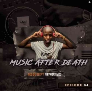 Deejay Mnc – Music After Death Episode 34 (Neo De Deep's Birthday Mix)