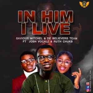 Saviour Mitchel & De Believers Team – In Him I Live ft. Josh Vocalz & Ruth Chuks