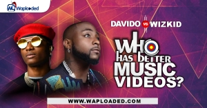 Davido Vs Wizkid, Who Has Better Music Videos?