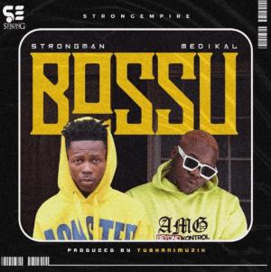 Strongman – Bossu ft. Medikal