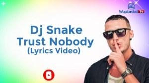 DJ Snake – Trust Nobody (Lyrics Video)